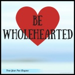 be-wholehearted