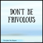 dont-be-frivolous