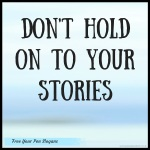 dont-hold-on-to-your-stories