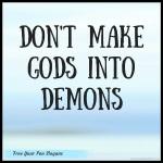 dont-make-gods-into-demons