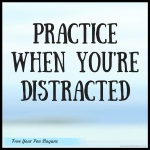 practice-when-youre-distracted