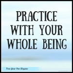 practice-with-your-whole-being