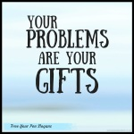 your-problems-are-your-gifts